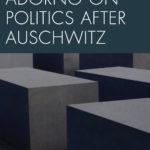 Adorno on Politics after Auschwitz