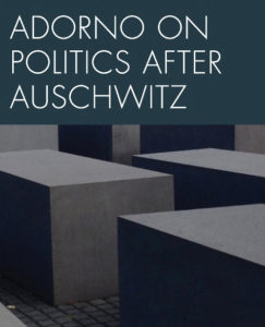 Adorno on Politics after Auschwitz
